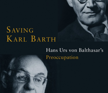 Saving von Balthasar's Conversation with Barth: A Review of <em>Saving Karl Barth</em>